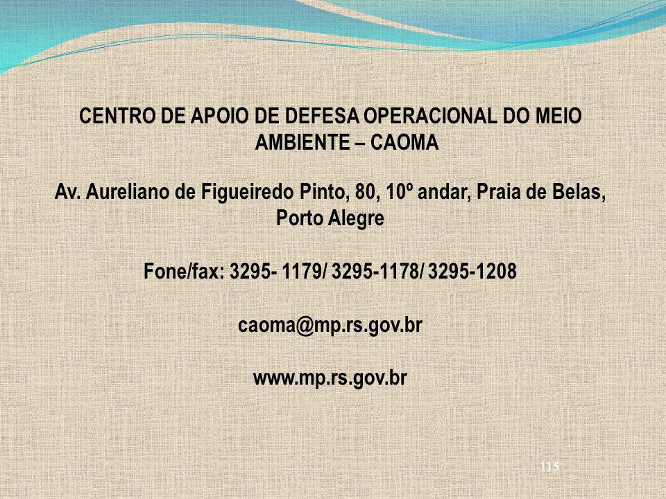 115 CENTRO DE APOIO DE DEFESA OPERACIONAL DO MEIO AMBIENTE – CAOMA Av. Aureliano de Figueiredo Pinto, 80, 10º andar, Praia de Belas, Porto Alegre Fone