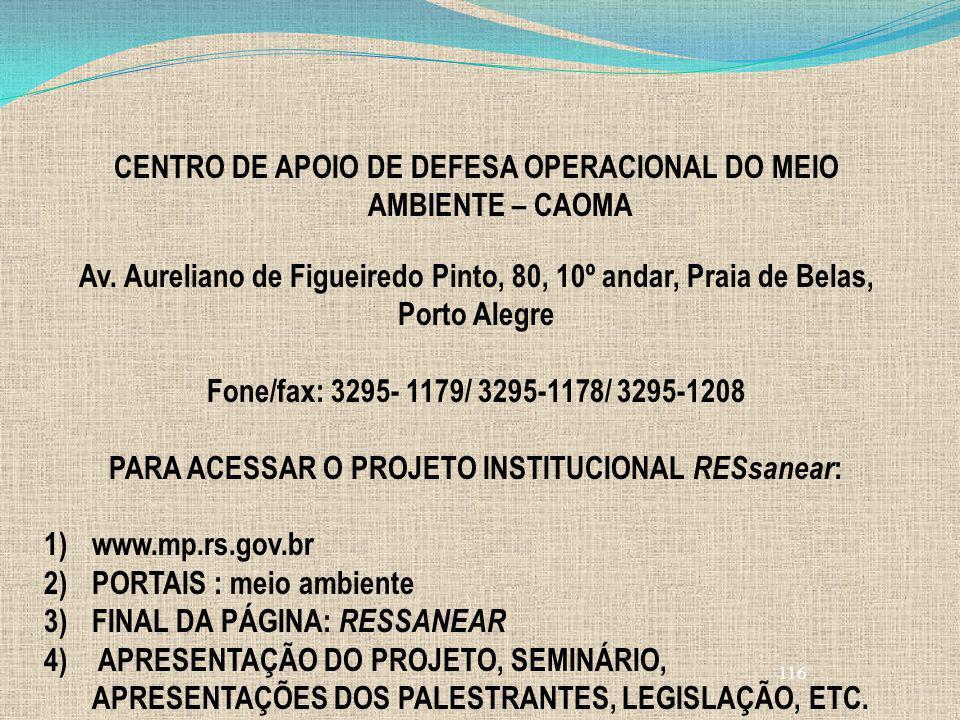 116 CENTRO DE APOIO DE DEFESA OPERACIONAL DO MEIO AMBIENTE – CAOMA Av. Aureliano de Figueiredo Pinto, 80, 10º andar, Praia de Belas, Porto Alegre Fone