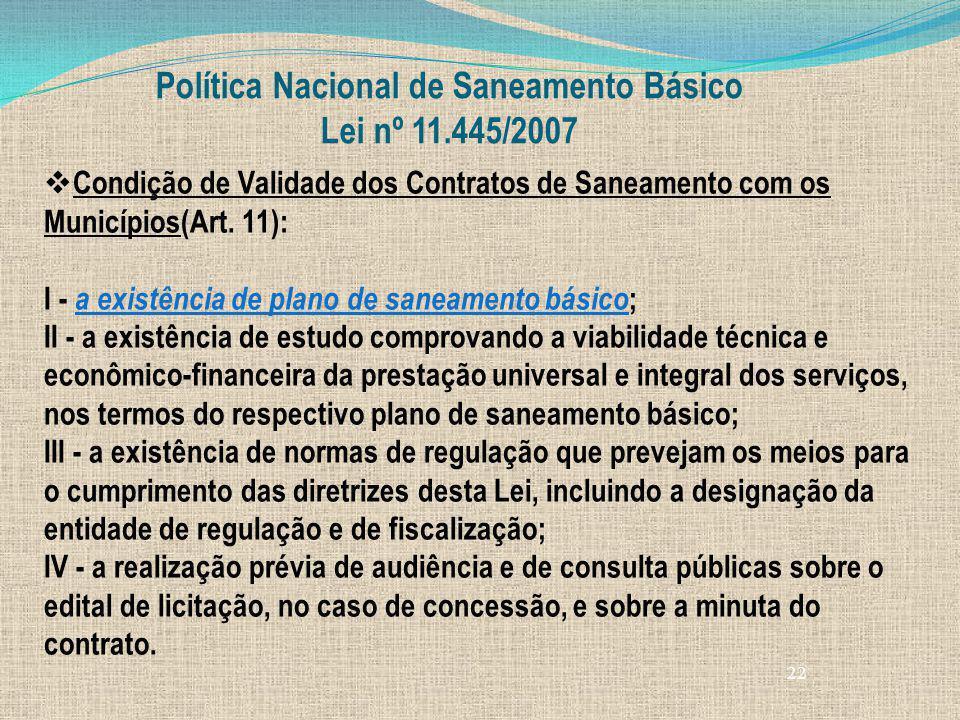 22 Política Nacional de Saneamento Básico Lei nº 11.445/2007 Condição de Validade dos Contratos de Saneamento com os Municípios(Art. 11): I - a existê