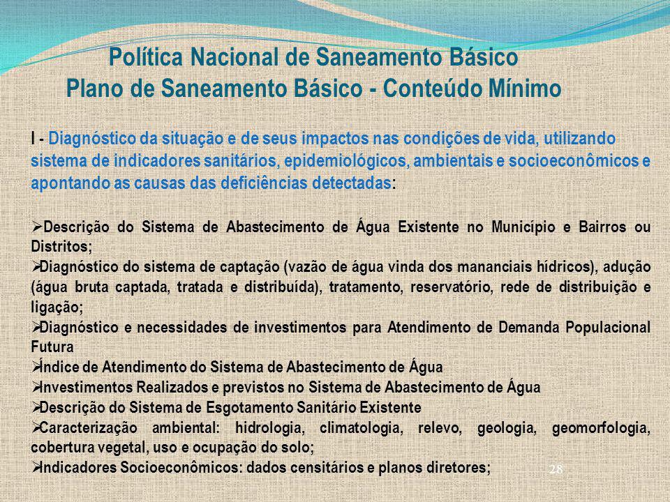 28 Política Nacional de Saneamento Básico Plano de Saneamento Básico - Conteúdo Mínimo I - Diagnóstico da situação e de seus impactos nas condições de