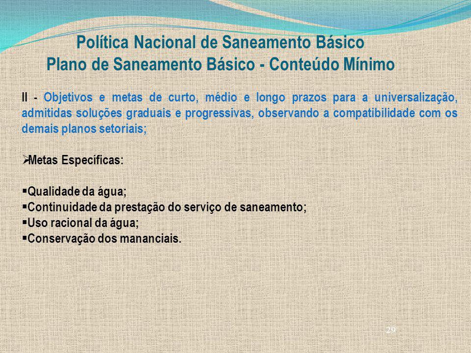 29 Política Nacional de Saneamento Básico Plano de Saneamento Básico - Conteúdo Mínimo II - Objetivos e metas de curto, médio e longo prazos para a un