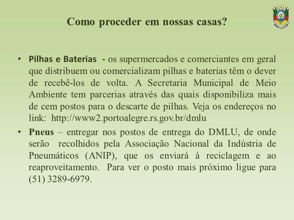 Como proceder em nossas casas? Pilhas e Baterias - os supermercados e comerciantes em geral que distribuem ou comercializam pilhas e baterias têm o de