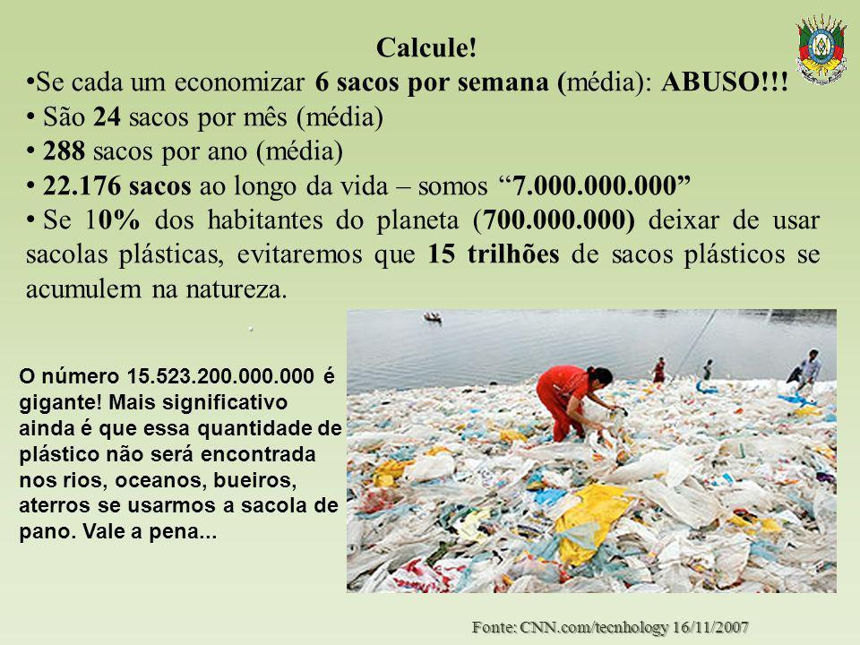 Calcule! Se cada um economizar 6 sacos por semana (média): ABUSO!!! São 24 sacos por mês (média) 288 sacos por ano (média) 22.176 sacos ao longo da vi