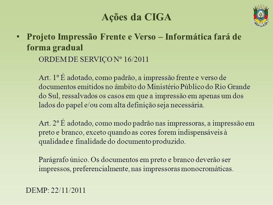 Ações da CIGA Projeto Impressão Frente e Verso – Informática fará de forma gradual ORDEM DE SERVIÇO Nº 16/2011 Art. 1º É adotado, como padrão, a impre