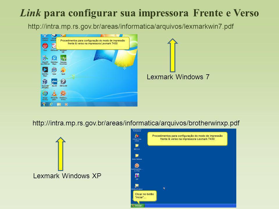 Link para configurar sua impressora Frente e Verso http://intra.mp.rs.gov.br/areas/informatica/arquivos/lexmarkwin7.pdf http://intra.mp.rs.gov.br/area