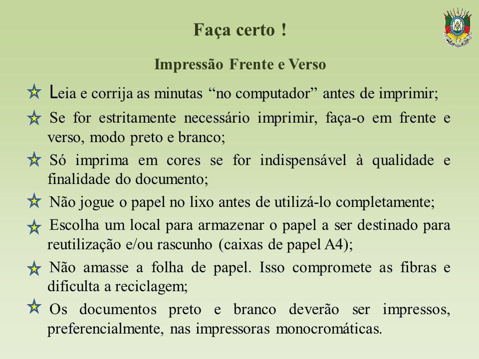 Faça certo ! Impressão Frente e Verso L eia e corrija as minutas no computador antes de imprimir; Se for estritamente necessário imprimir, faça-o em f