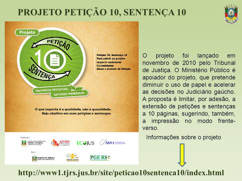 http://www1.tjrs.jus.br/site/peticao10sentenca10/index.html O projeto foi lançado em novembro de 2010 pelo Tribunal de Justiça. O Ministério Público é