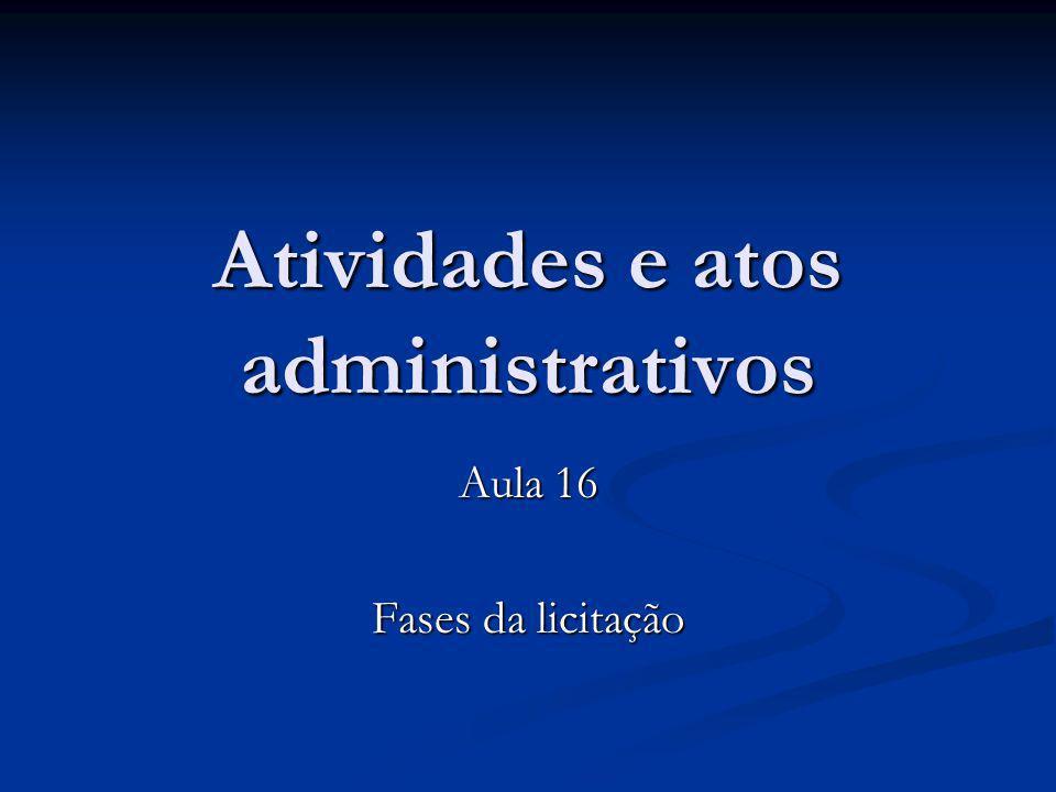 Atividades e atos administrativos Aula 16 Fases da licitação
