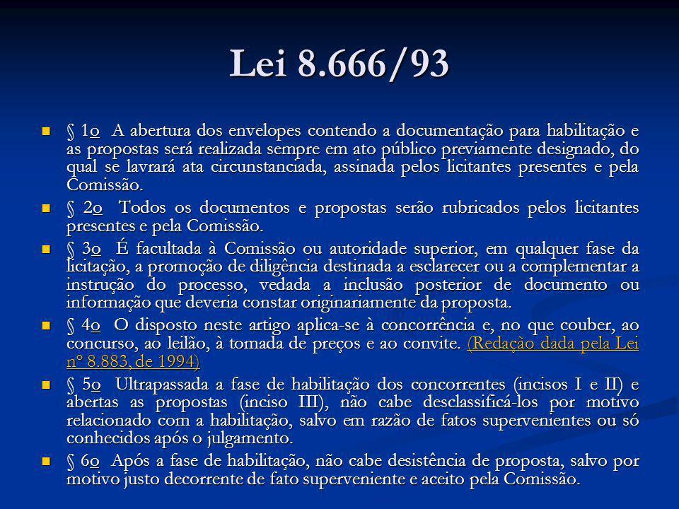 Lei 8.666/93 § 1o A abertura dos envelopes contendo a documentação para habilitação e as propostas será realizada sempre em ato público previamente de