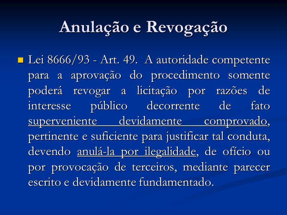 Anulação e Revogação Lei 8666/93 - Art. 49. A autoridade competente para a aprovação do procedimento somente poderá revogar a licitação por razões de