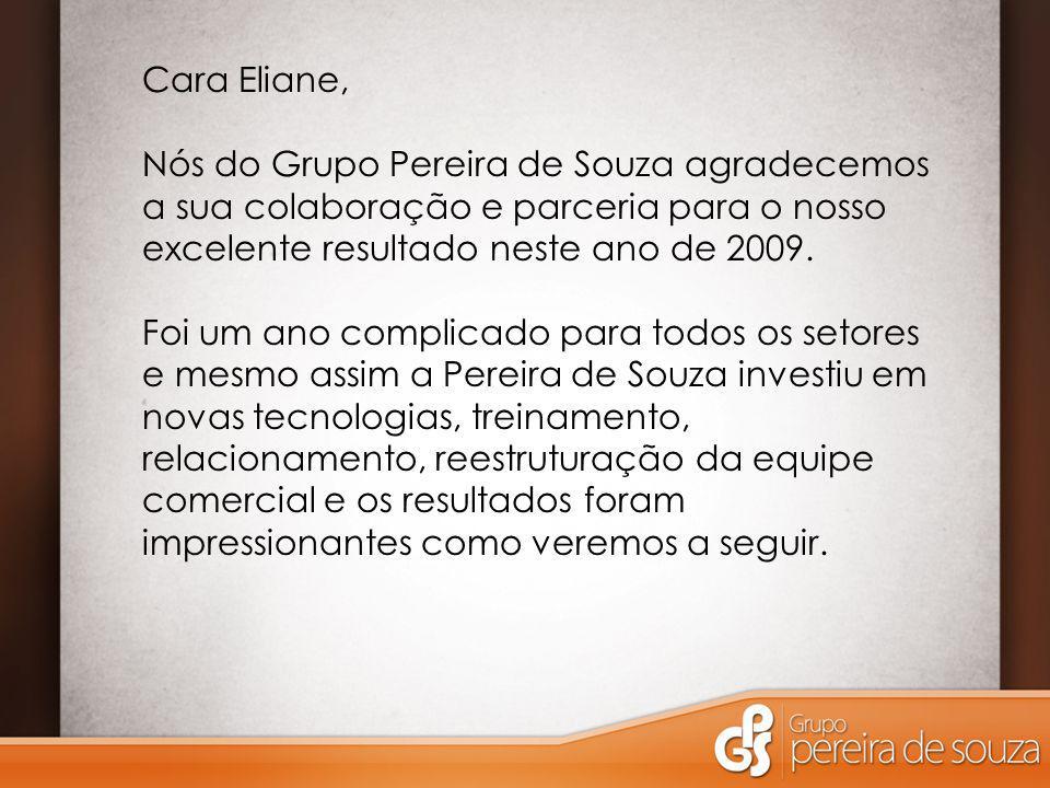 Cara Eliane, Nós do Grupo Pereira de Souza agradecemos a sua colaboração e parceria para o nosso excelente resultado neste ano de 2009. Foi um ano com