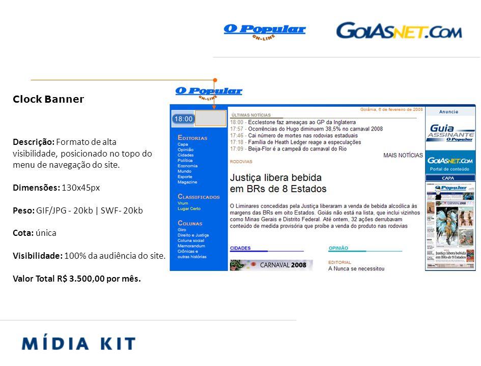 Descrição: Formato de alta visibilidade, posicionado no topo do menu de navegação do site. Dimensões: 130x45px Peso: GIF/JPG - 20kb | SWF- 20kb Cota: