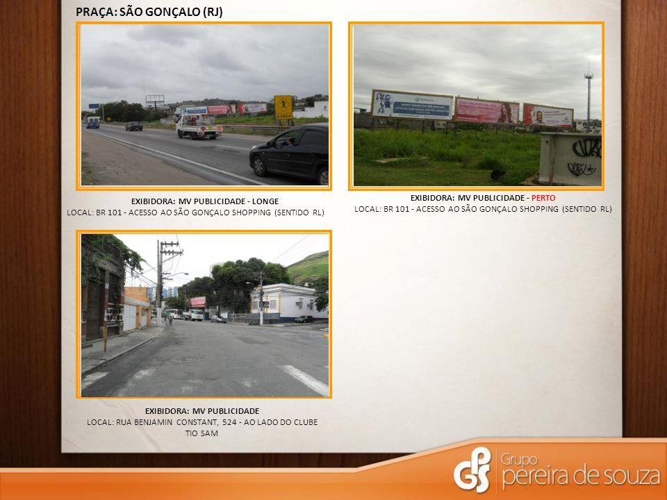 EXIBIDORA: MV PUBLICIDADE - PERTO LOCAL: BR 101 - ACESSO AO SÃO GONÇALO SHOPPING (SENTIDO RL) PRAÇA: SÃO GONÇALO (RJ) EXIBIDORA: MV PUBLICIDADE - LONG