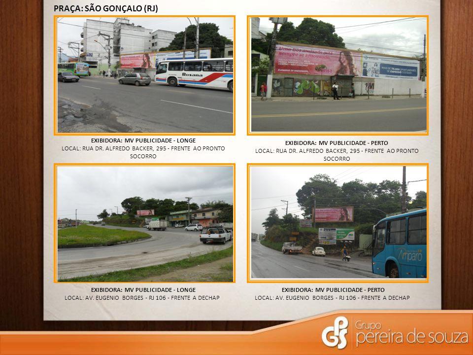 EXIBIDORA: MV PUBLICIDADE - LONGE LOCAL: RUA DR. ALFREDO BACKER, 295 - FRENTE AO PRONTO SOCORRO PRAÇA: SÃO GONÇALO (RJ) EXIBIDORA: MV PUBLICIDADE - LO