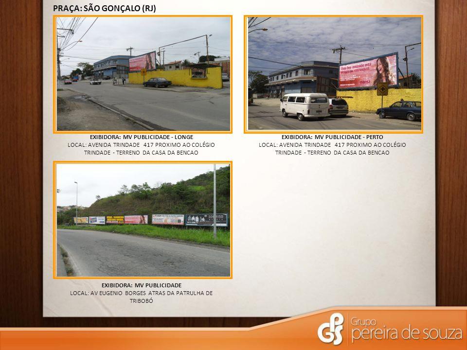 EXIBIDORA: MV PUBLICIDADE LOCAL: AV EUGENIO BORGES ATRAS DA PATRULHA DE TRIBOBÓ PRAÇA: SÃO GONÇALO (RJ) EXIBIDORA: MV PUBLICIDADE - LONGE LOCAL: AVENI