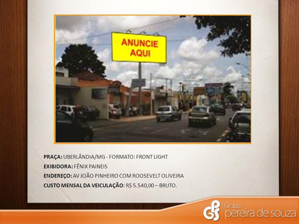 PRAÇA: UBERLÂNDIA/MG - FORMATO: FRONT LIGHT EXIBIDORA: FÊNIX PAINEIS ENDEREÇO: AV JOÃO PINHEIRO COM ROOSEVELT OLIVEIRA CUSTO MENSAL DA VEICULAÇÃO: R$ 5.540,00 – BRUTO.