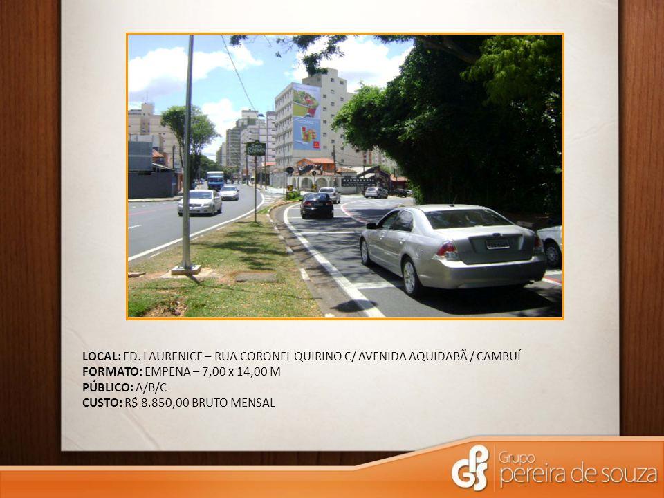 LOCAL: ED. LAURENICE – RUA CORONEL QUIRINO C/ AVENIDA AQUIDABÃ / CAMBUÍ FORMATO: EMPENA – 7,00 x 14,00 M PÚBLICO: A/B/C CUSTO: R$ 8.850,00 BRUTO MENSA