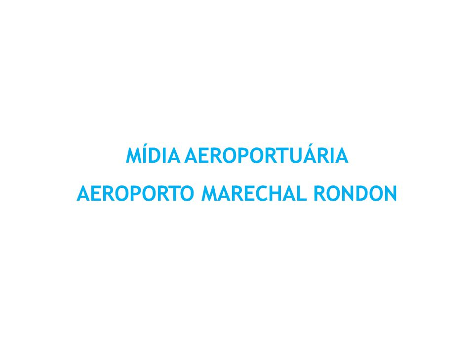 MÍDIA AEROPORTUÁRIA AEROPORTO MARECHAL RONDON