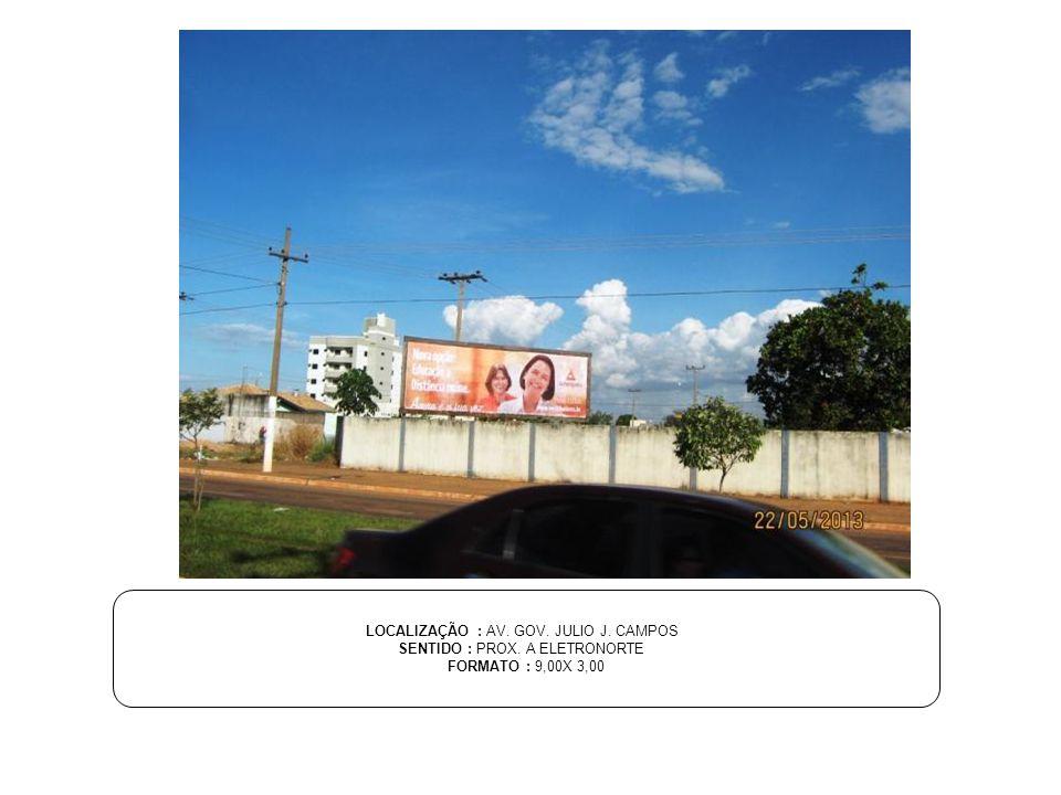 LOCALIZAÇÃO : AV. GOV. JULIO J. CAMPOS SENTIDO : PROX. A ELETRONORTE FORMATO : 9,00X 3,00