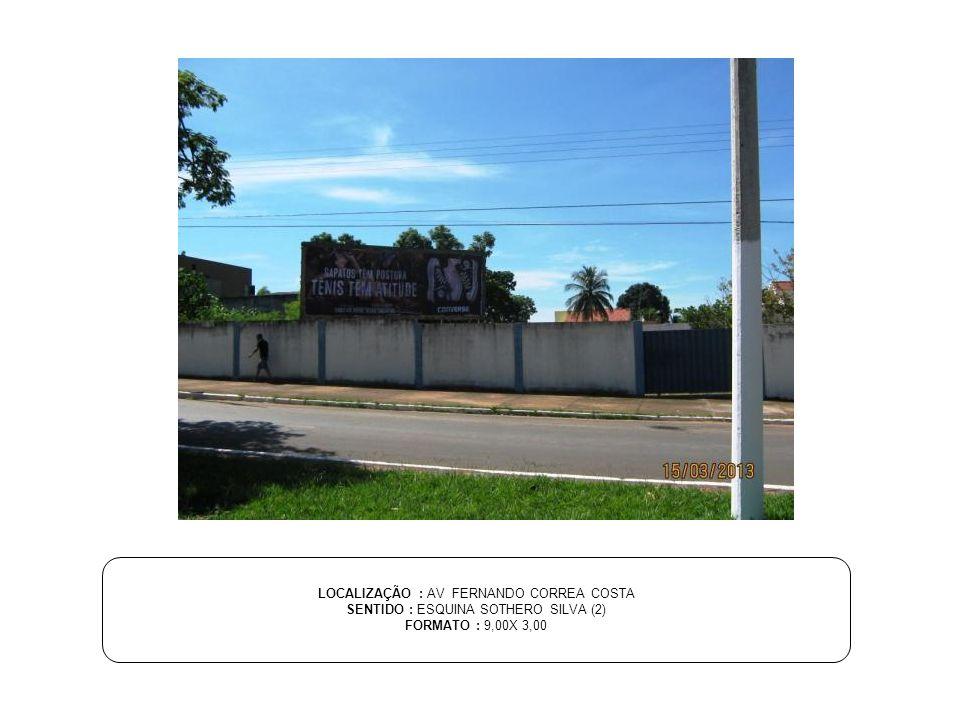 LOCALIZAÇÃO : AV FERNANDO CORREA COSTA SENTIDO : ESQUINA SOTHERO SILVA (2) FORMATO : 9,00X 3,00
