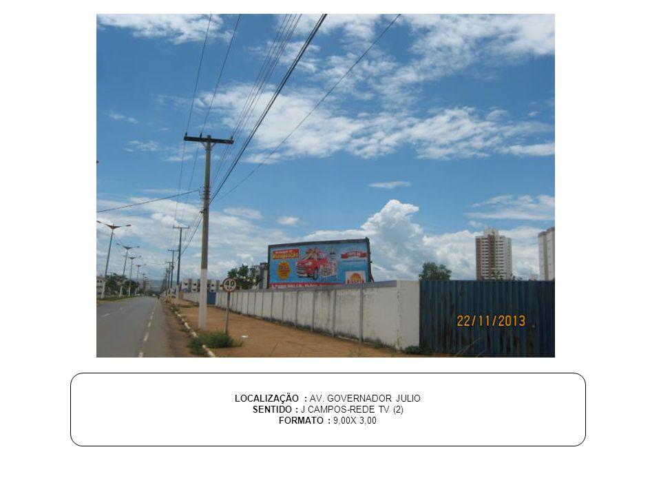 LOCALIZAÇÃO : AV. GOVERNADOR JULIO SENTIDO : J CAMPOS-REDE TV (2) FORMATO : 9,00X 3,00