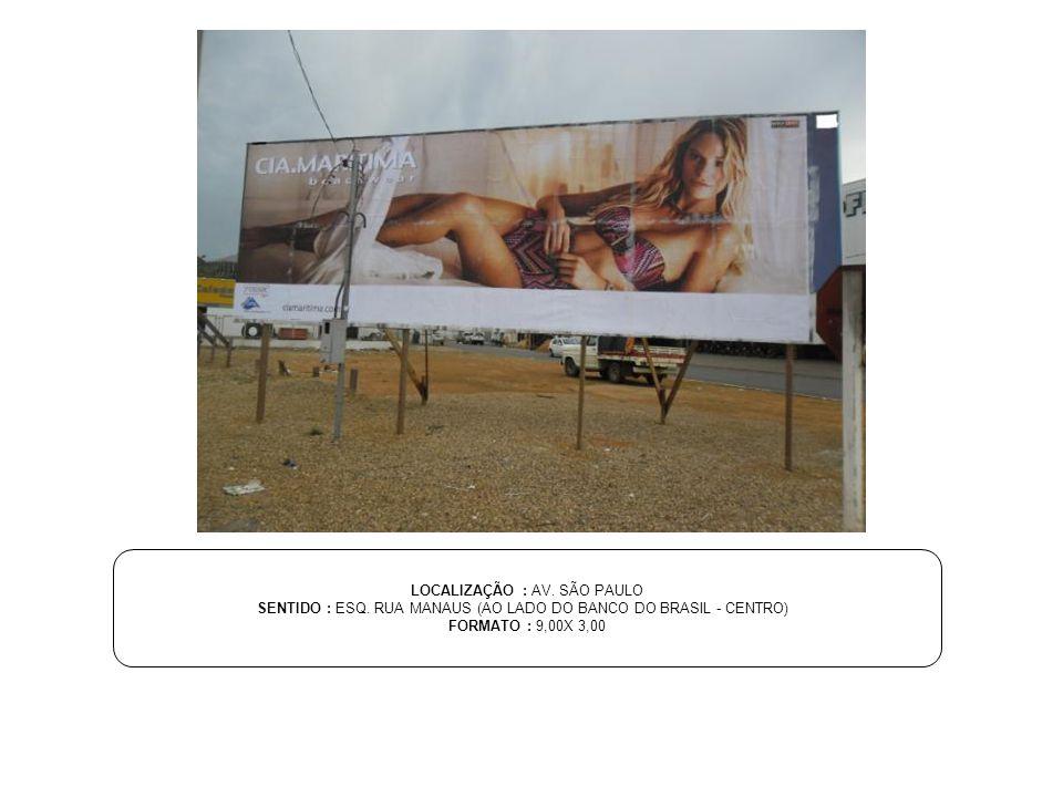 LOCALIZAÇÃO : AV. SÃO PAULO SENTIDO : ESQ. RUA MANAUS (AO LADO DO BANCO DO BRASIL - CENTRO) FORMATO : 9,00X 3,00