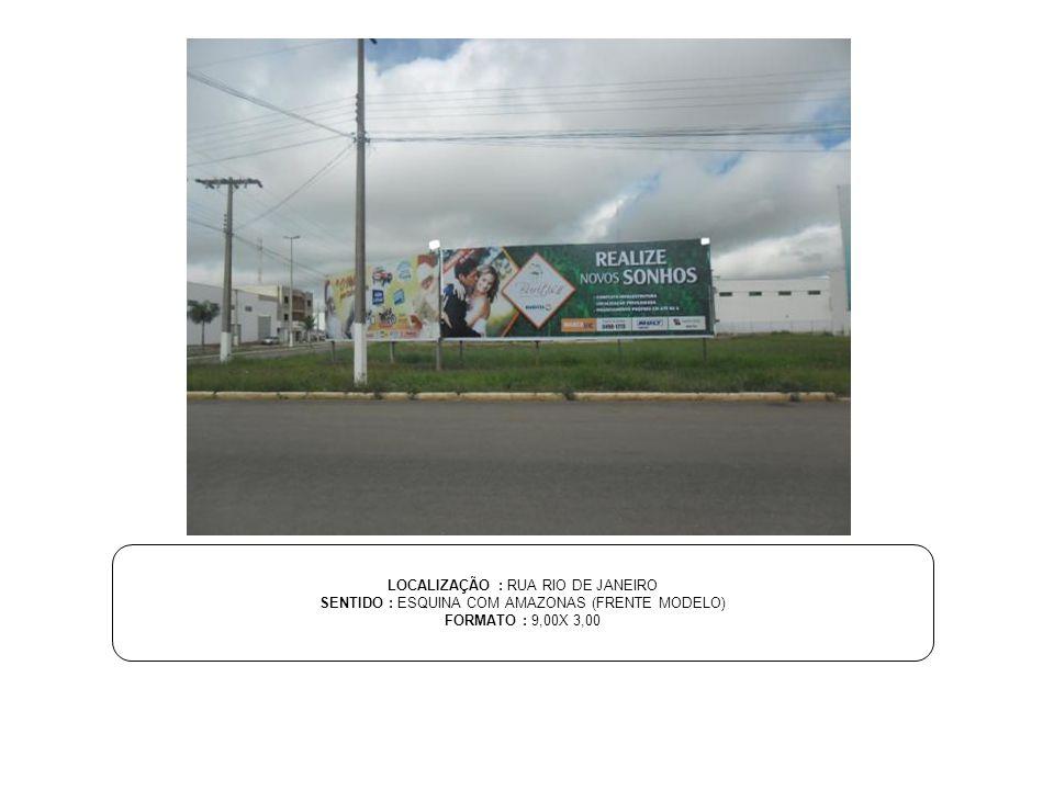 LOCALIZAÇÃO : RUA RIO DE JANEIRO SENTIDO : ESQUINA COM AMAZONAS (FRENTE MODELO) FORMATO : 9,00X 3,00