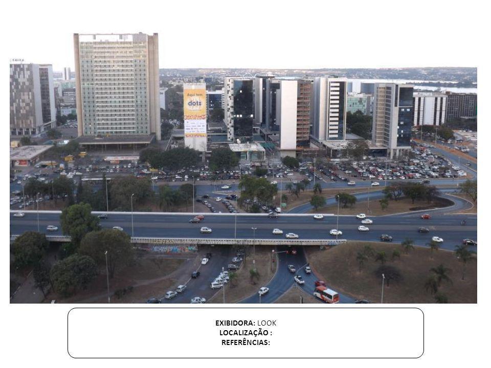 EXIBIDORA: LOOK LOCALIZAÇÃO : EDIFICIO CASA DE SÃO PAULO – SETOR BANCÁRIO SUL.