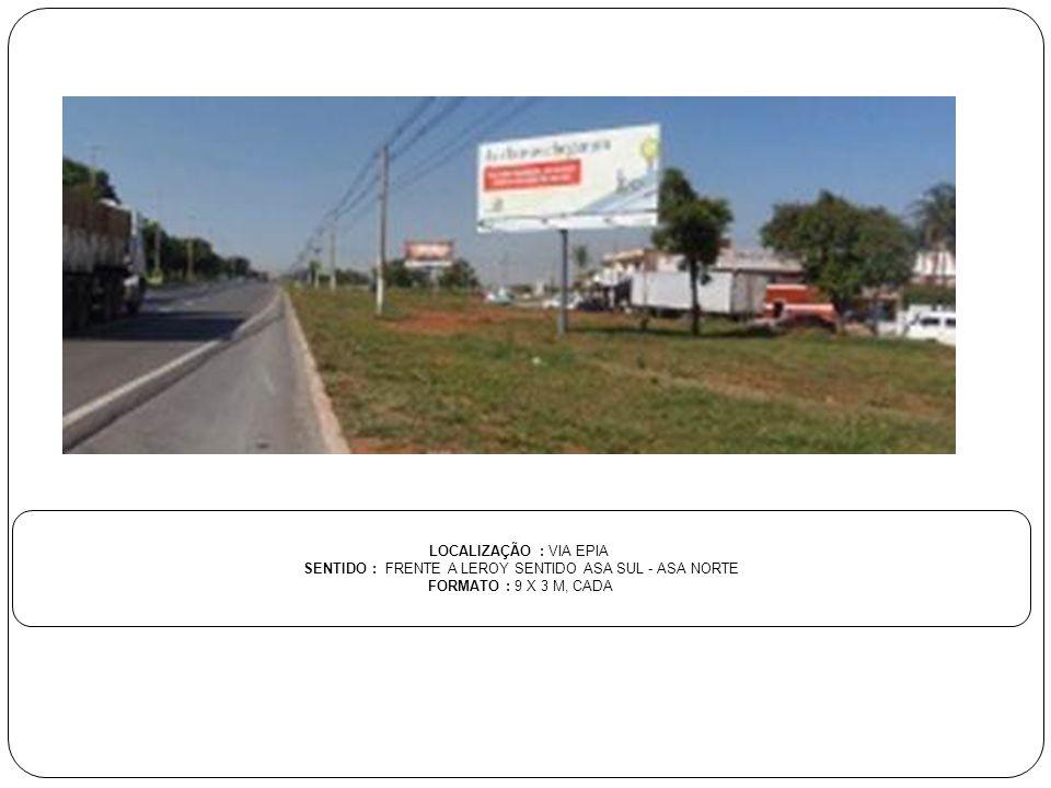 LOCALIZAÇÃO : DF 027 KM 04 SENTIDO : SAÍDA DA PONTE JK SENTIDO CONDOMÍNIOS - LAGO SUL FORMATO : 9 X 3 M, CADA