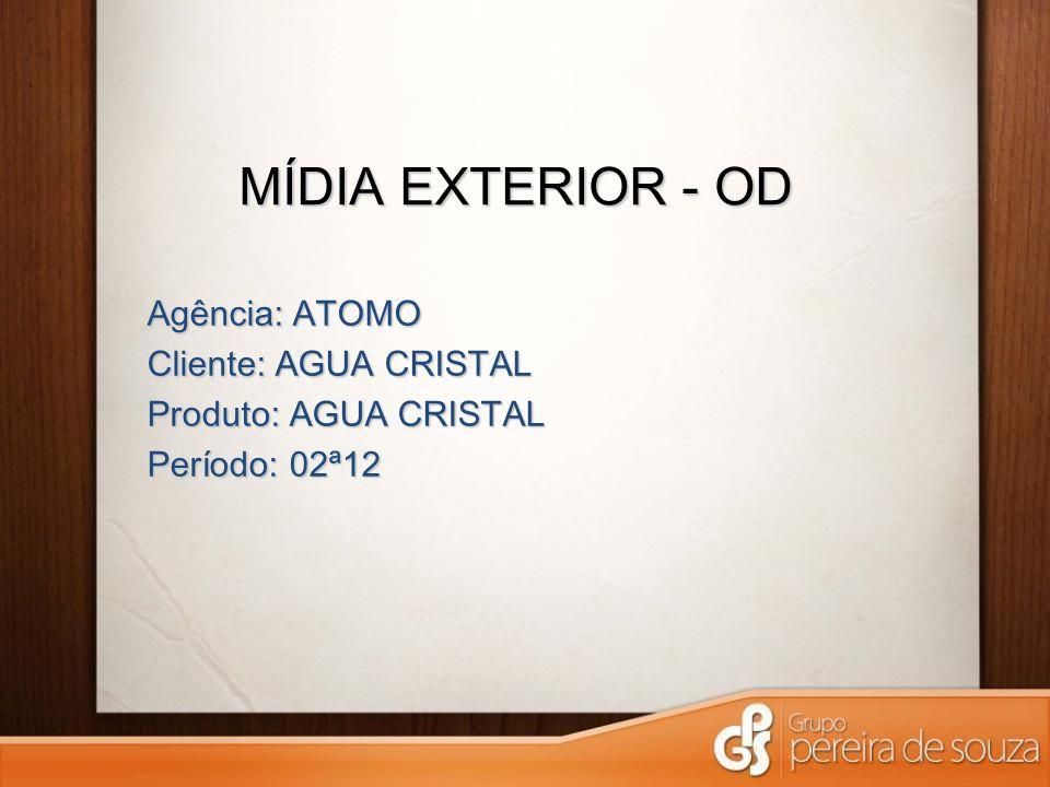 MÍDIA EXTERIOR - OD Agência: ATOMO Cliente: AGUA CRISTAL Produto: AGUA CRISTAL Período: 02ª12