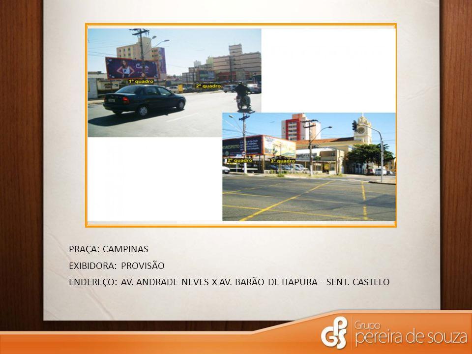 PRAÇA: CAMPINAS EXIBIDORA: PROVISÃO ENDEREÇO: AV. ANDRADE NEVES X AV. BARÃO DE ITAPURA - SENT. CASTELO