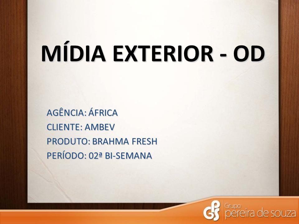 MÍDIA EXTERIOR - OD AGÊNCIA: ÁFRICA CLIENTE: AMBEV PRODUTO: BRAHMA FRESH PERÍODO: 02ª BI-SEMANA