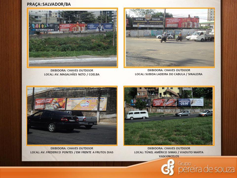EXIBIDORA: CHAVES OUTDOOR LOCAL: SUBIDA LADEIRA DO CABULA / SINALEIRA PRAÇA: SALVADOR/BA EXIBIDORA: CHAVES OUTDOOR LOCAL: AV.