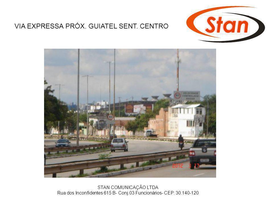 STAN COMUNICAÇÃO LTDA Rua dos Inconfidentes 615 B- Conj.03 Funcionários- CEP: 30.140-120 VIA EXPRESSA PRÓX. GUIATEL SENT. CENTRO