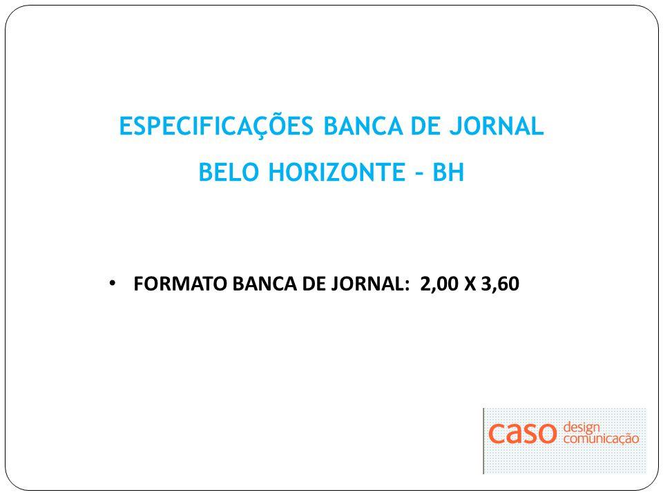 ESPECIFICAÇÕES BANCA DE JORNAL BELO HORIZONTE – BH FORMATO BANCA DE JORNAL: 2,00 X 3,60