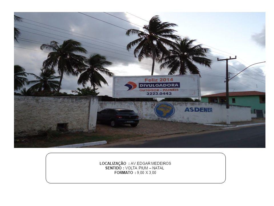 LOCALIZAÇÃO : AV.EDGAR MEDEIROS SENTIDO : VOLTA PIUM – NATAL FORMATO : 9,00 X 3,00