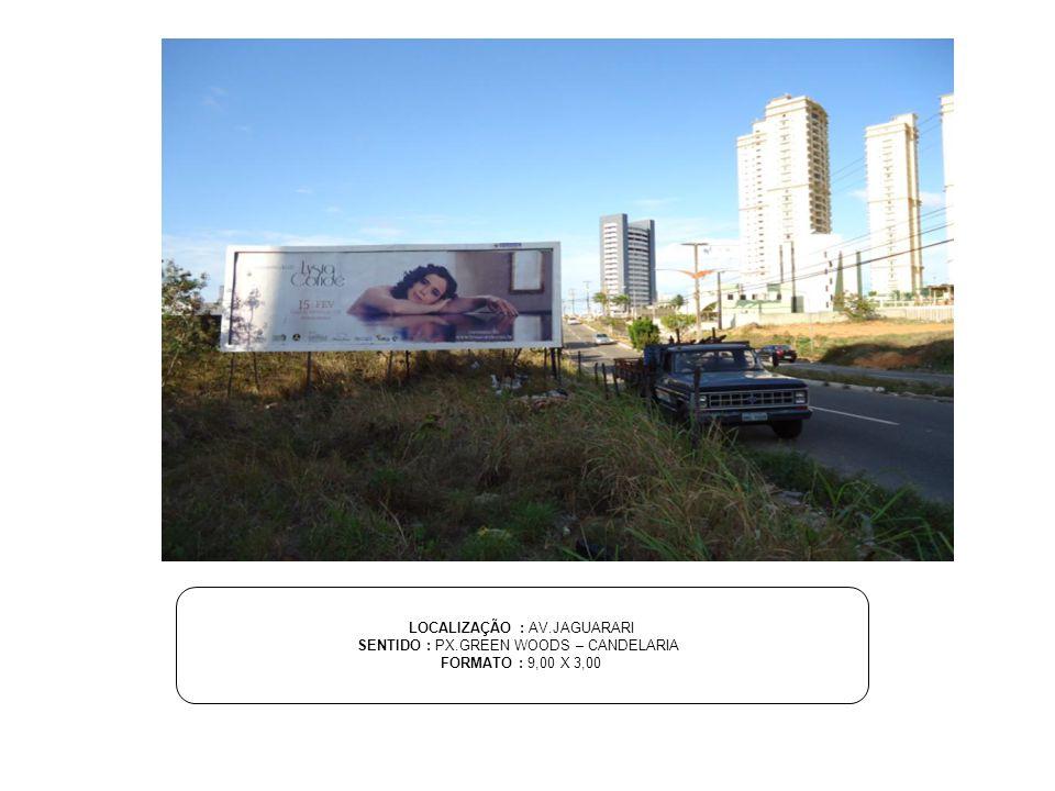 LOCALIZAÇÃO : AV.JAGUARARI SENTIDO : PX.GREEN WOODS – CANDELARIA FORMATO : 9,00 X 3,00