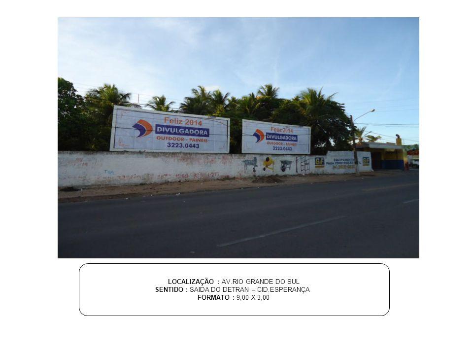 LOCALIZAÇÃO : AV.RIO GRANDE DO SUL SENTIDO : SAIDA DO DETRAN – CID.ESPERANÇA FORMATO : 9,00 X 3,00