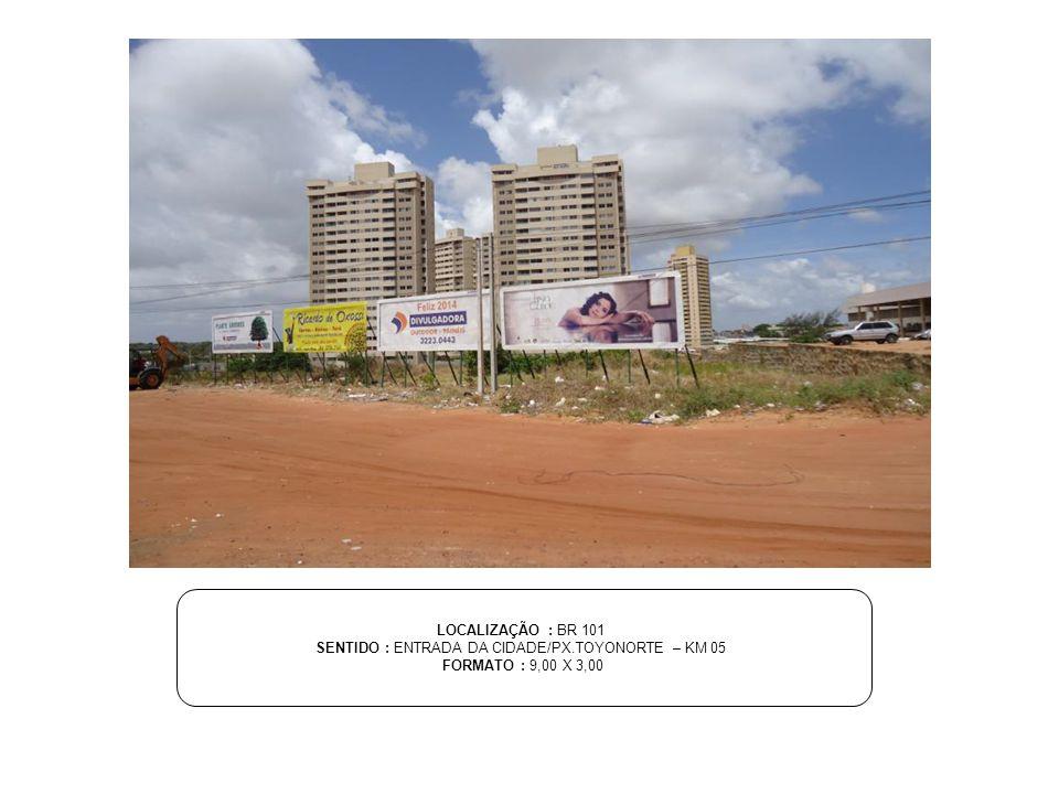 LOCALIZAÇÃO : BR 101 SENTIDO : ENTRADA DA CIDADE/PX.TOYONORTE – KM 05 FORMATO : 9,00 X 3,00
