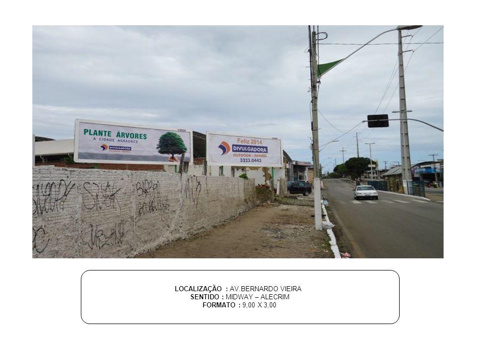 LOCALIZAÇÃO : AV.BERNARDO VIEIRA SENTIDO : MIDWAY – ALECRIM FORMATO : 9,00 X 3,00