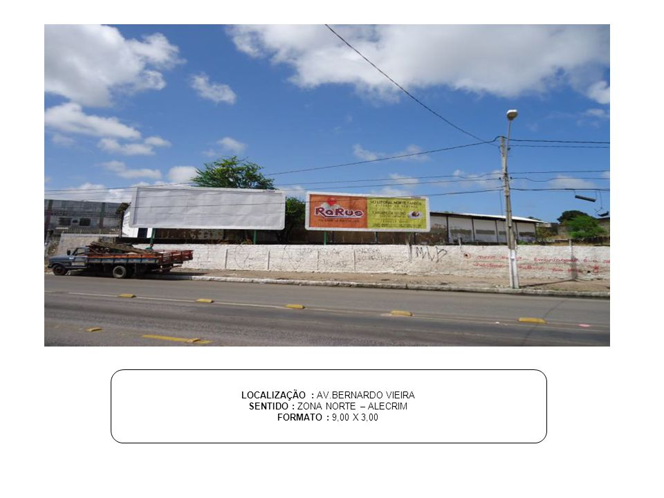 LOCALIZAÇÃO : AV.BERNARDO VIEIRA SENTIDO : ZONA NORTE – ALECRIM FORMATO : 9,00 X 3,00