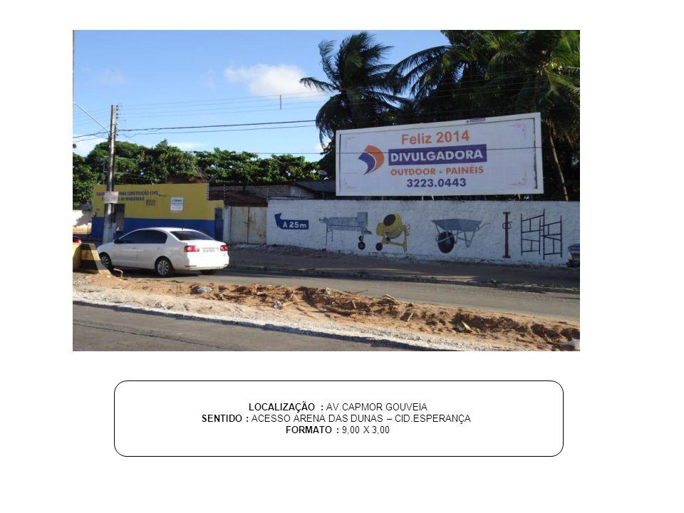 LOCALIZAÇÃO : AV.CAPMOR GOUVEIA SENTIDO : ACESSO ARENA DAS DUNAS – CID.ESPERANÇA FORMATO : 9,00 X 3,00