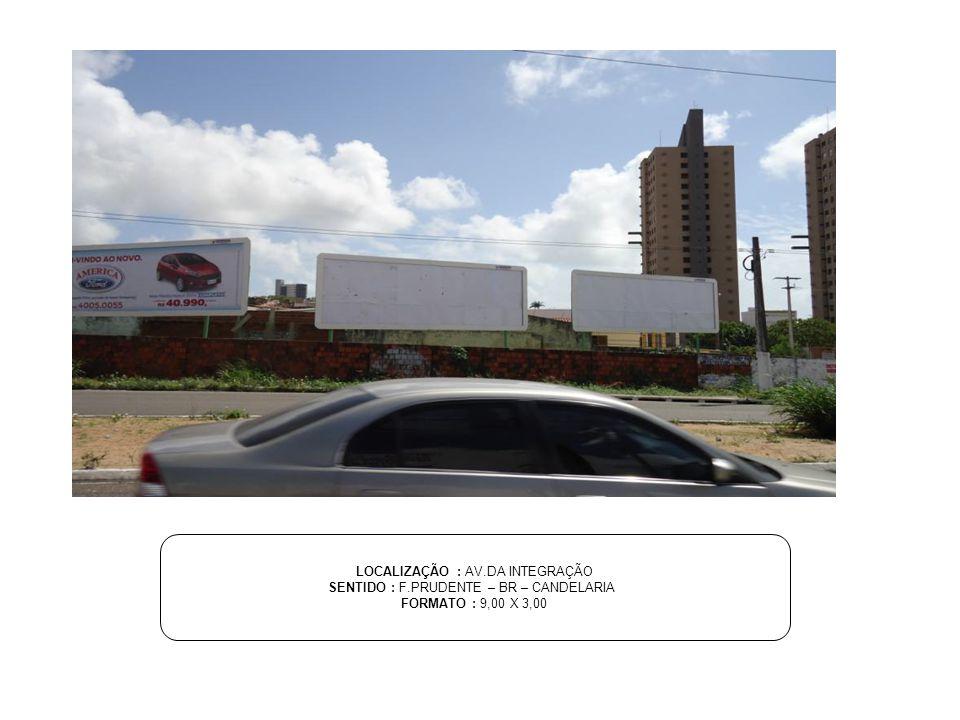 LOCALIZAÇÃO : AV.DA INTEGRAÇÃO SENTIDO : F.PRUDENTE – BR – CANDELARIA FORMATO : 9,00 X 3,00