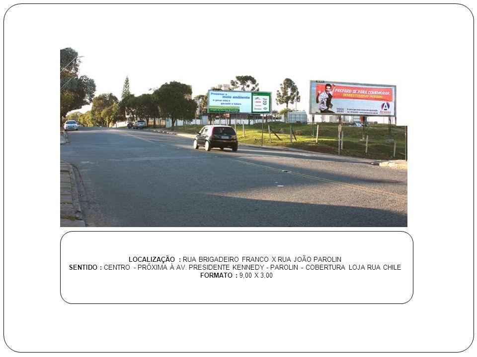 LOCALIZAÇÃO : RUA BRIGADEIRO FRANCO X RUA JOÃO PAROLIN SENTIDO : CENTRO - PRÓXIMA À AV. PRESIDENTE KENNEDY - PAROLIN - COBERTURA LOJA RUA CHILE FORMAT
