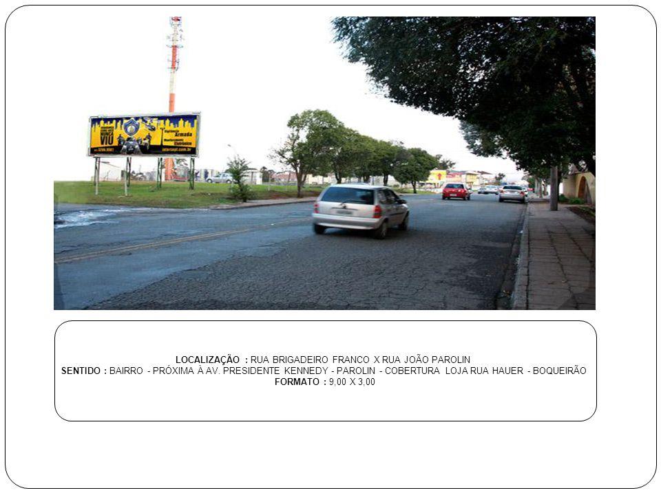 LOCALIZAÇÃO : RUA BRIGADEIRO FRANCO X RUA JOÃO PAROLIN SENTIDO : BAIRRO - PRÓXIMA À AV. PRESIDENTE KENNEDY - PAROLIN - COBERTURA LOJA RUA HAUER - BOQU