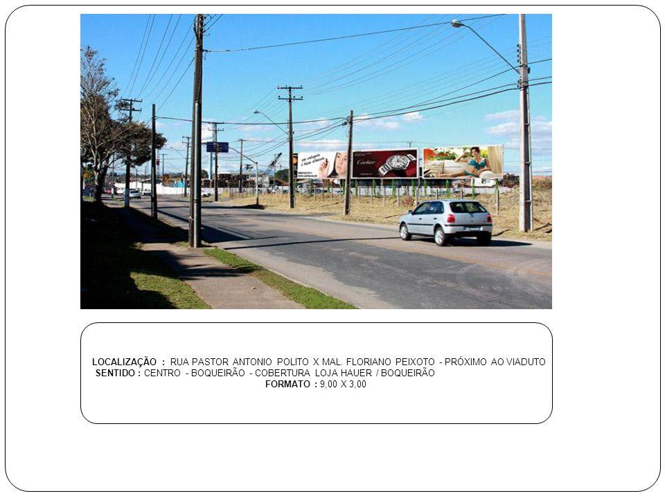 LOCALIZAÇÃO : RUA JOSÉ HAUER X RUA CANAL BELÉM - LADO DO MOTEL FIFOS SENTIDO : BOQUEIRÃO - BOQUEIRÃO - COBERTURA LOJA HAUER / BOQUEIRÃO FORMATO : 9,00 X 3,00
