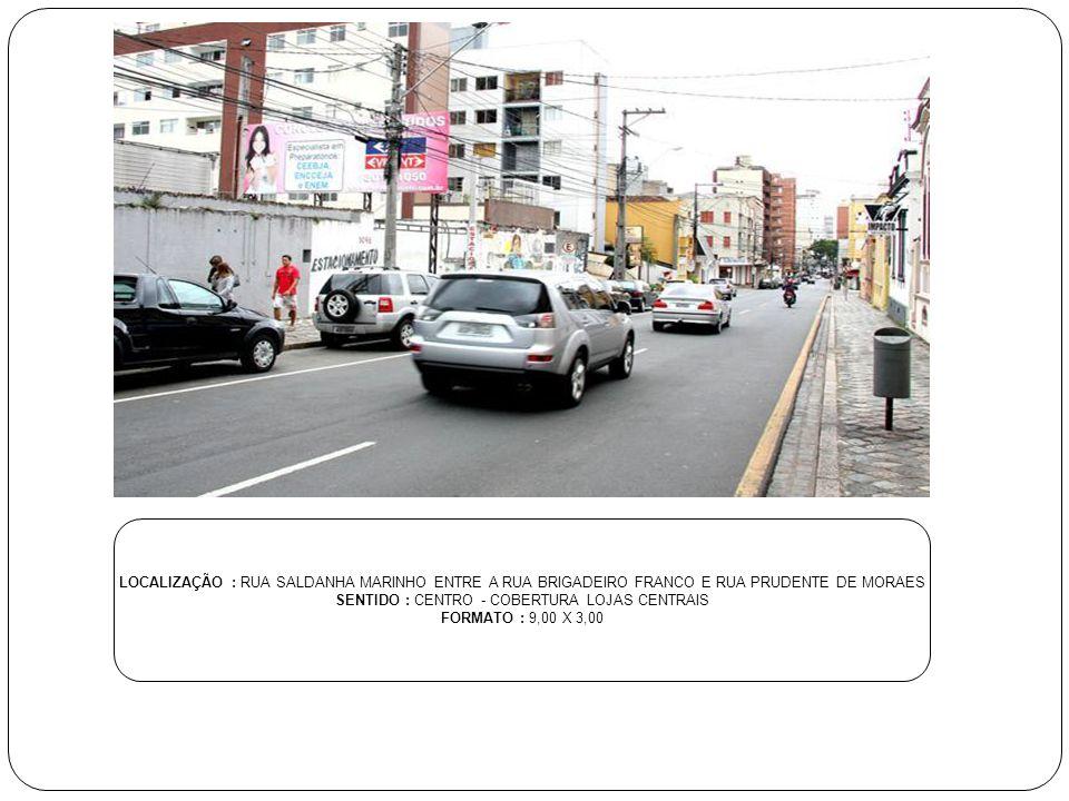LOCALIZAÇÃO : RUA SALDANHA MARINHO ENTRE A RUA BRIGADEIRO FRANCO E RUA PRUDENTE DE MORAES SENTIDO : CENTRO - COBERTURA LOJAS CENTRAIS FORMATO : 9,00 X
