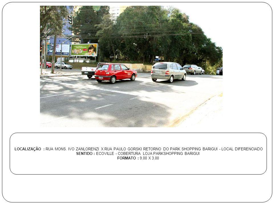 LOCALIZAÇÃO : RUA MONS. IVO ZANLORENZI X RUA PAULO GORSKI RETORNO DO PARK SHOPPING BARIGUI - LOCAL DIFERENCIADO SENTIDO : ECOVILLE - COBERTURA LOJA PA