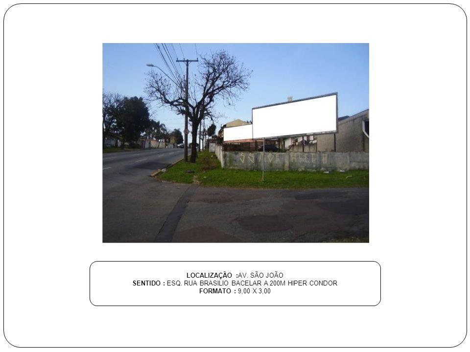 LOCALIZAÇÃO :AV. SÃO JOÃO SENTIDO : ESQ. RUA BRASILIO BACELAR A 200M HIPER CONDOR FORMATO : 9,00 X 3,00