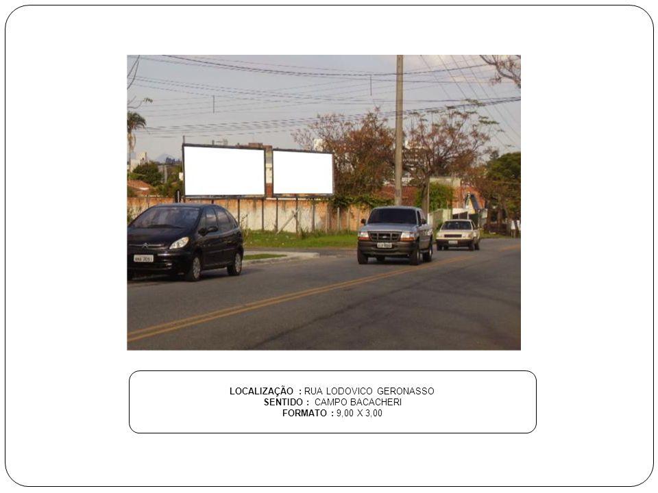 LOCALIZAÇÃO : RUA LODOVICO GERONASSO SENTIDO : CAMPO BACACHERI FORMATO : 9,00 X 3,00